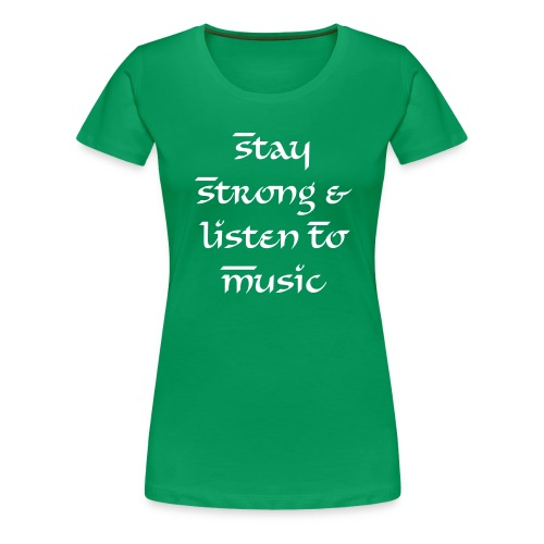 Stay Strong Female - Women's Premium T-Shirt