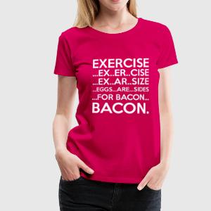 Exercise = Bacon T-shirts - Vrouwen Premium T-shirt