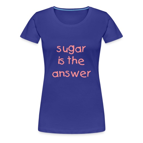 sugar is the answer - Maglietta Premium da donna