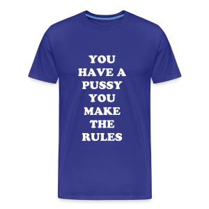 Maglietta da uomo blu you have a pussy you make the rules | T-shirt - Maglietta Premium da uomo