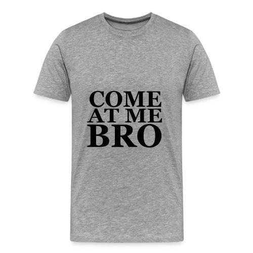 Come at me broo - Men's Premium T-Shirt