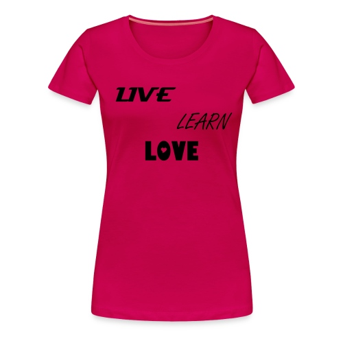 Dames live learn and love Shirt - Vrouwen Premium T-shirt