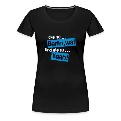 Berlin Yeah! - Frauen Premium T-Shirt