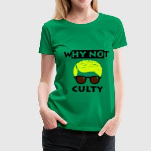 why not culty T-Shirts - Frauen Premium T-Shirt