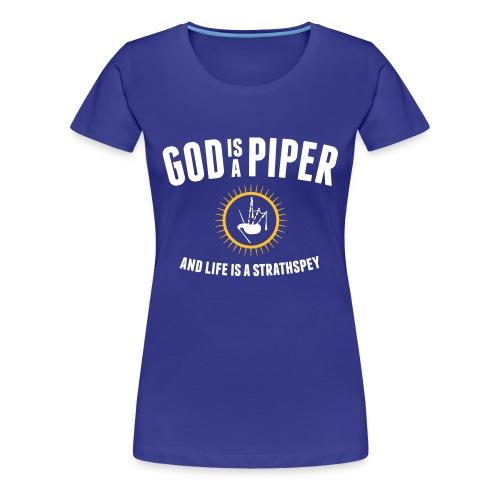 God is a piper - Girlz - Women's Premium T-Shirt