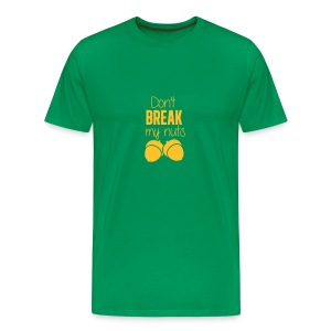 Don't break my nuts - T-shirt Premium Homme