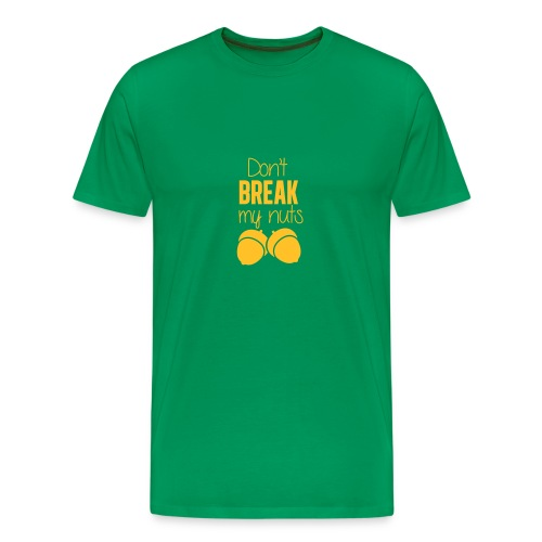 Don't break my nuts - T-shirt Premium Homme