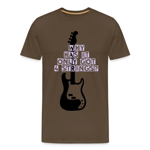 WHY HAS IT ONLY GOT 4 STRINGS? B - Men's Premium T-Shirt