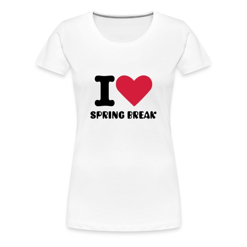 I Love Spring Break :WOMEN - Frauen Premium T-Shirt