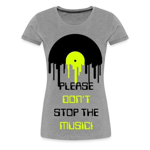 Please don't stop the music! - Women's Premium T-Shirt