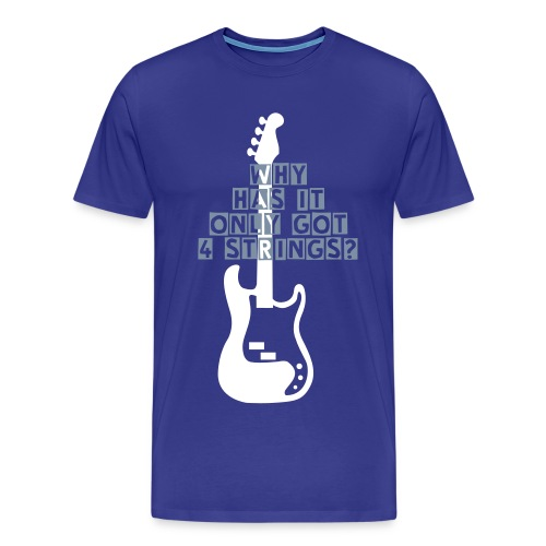 WHY HAS IT ONLY GOT 4 STRINGS? A - Men's Premium T-Shirt