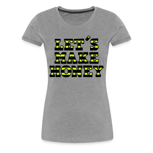 Let's make honey (ohne Biene) - Frauen Premium T-Shirt