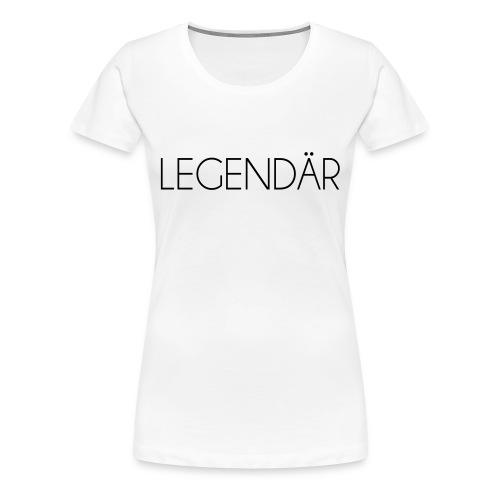 LEGENDÄR - Frauen Premium T-Shirt