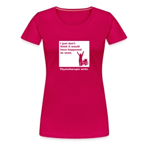 Physiotherapie wirkt! - Frauen Premium T-Shirt
