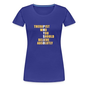 Physio: Therapist who should believe absolutly - Frauen Premium T-Shirt