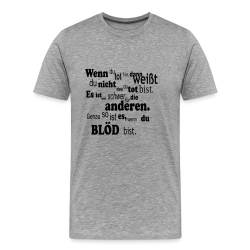 Wenn du tot bist - Männer Premium T-Shirt