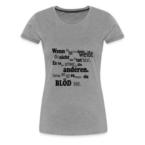 Wenn du tot bist - Frauen Premium T-Shirt