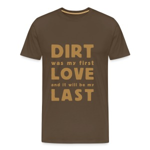 dirt was my first love - Männer Premium T-Shirt