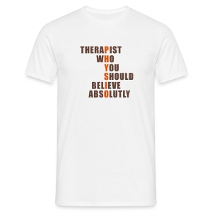 Physio: Therapist who should believe absolutly - Männer T-Shirt