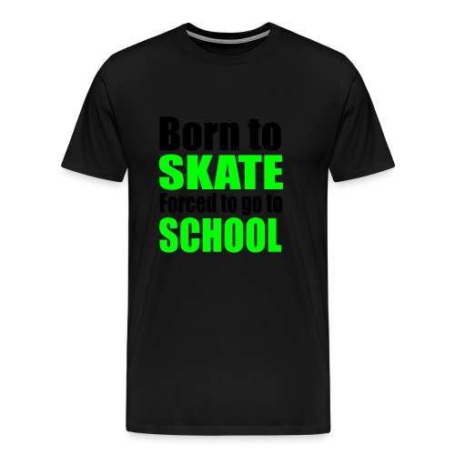 Born to Skate, Forced to go to School - Mannen Premium T-shirt