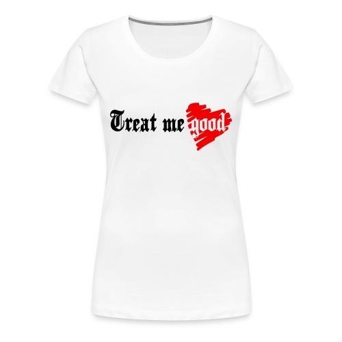 top femme treat me good - T-shirt Premium Femme