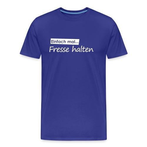 Einfach mal Fresse halten - Männer Premium T-Shirt