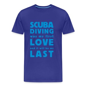 scuba diving was my first love - Männer Premium T-Shirt