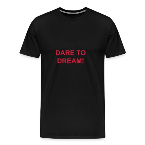 Dare to dream - Premium-T-shirt herr