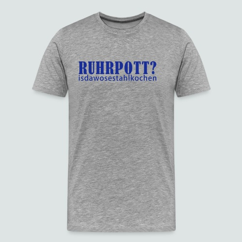 Ruhrpott - isdawosestahlkochen - Männer Premium T-Shirt