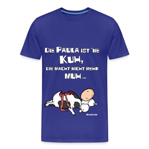 Die Paula ist 'ne Kuh, die macht nicht mehr MUH - Männer Premium T-Shirt