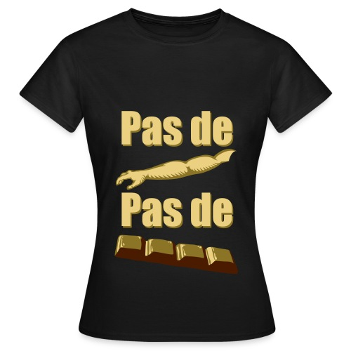 Pas de bras, pas de chocolat ! - T-shirt Femme