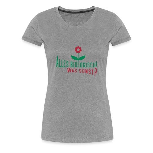Alles Bio, oder was? - Frauen Premium T-Shirt