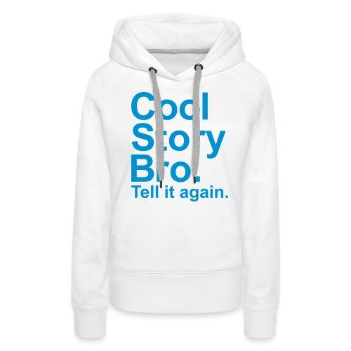 Cool story bro. sweater - Vrouwen Premium hoodie