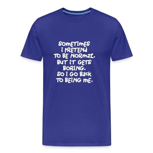 Männer T-Shirt Sometimes i pretend to be normal. - Männer Premium T-Shirt
