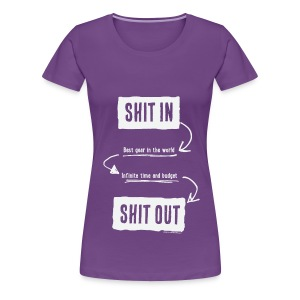 Shit in, Shit out (Woman) - T-shirt Premium Femme