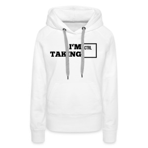 i_am_taking_control1_1f Pullover & Hoodies - Frauen Premium Hoodie