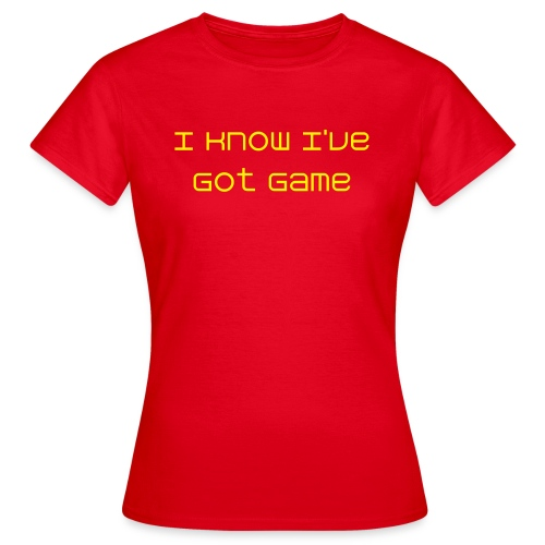 Women's I Know I've Got Game Shirt - Women's T-Shirt