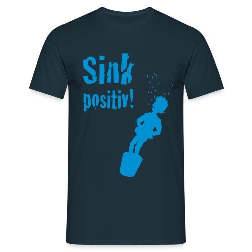 Sink positiv - Männer T-Shirt