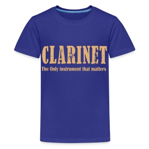 Clarinet The ONLY instrument that matters! Teenage - Teenage Premium T-Shirt