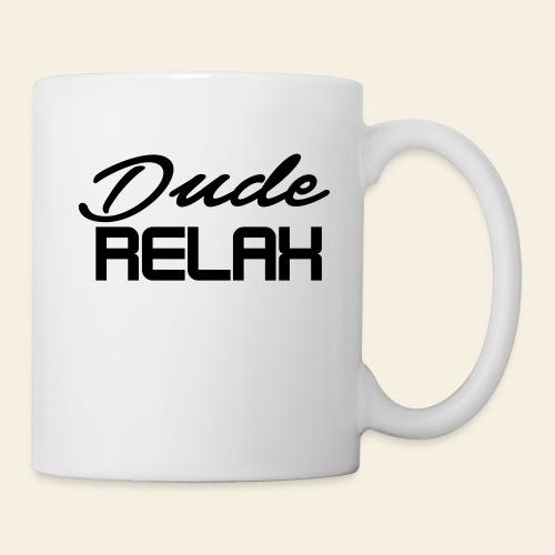 Dude Relax Tasse - Tasse