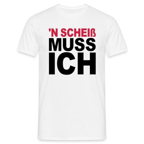 N Scheiß muss ich - Männer T-Shirt