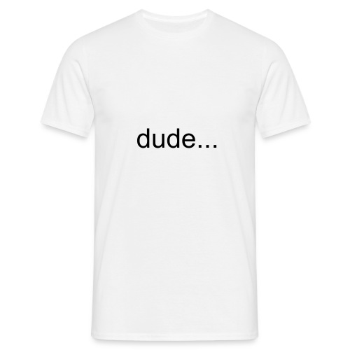 dude... - Men's T-Shirt