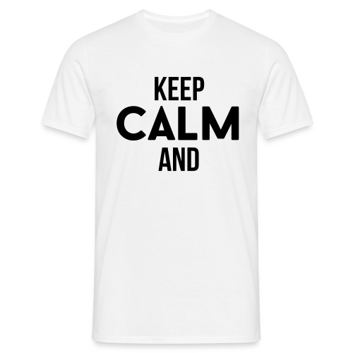 Keep calm and... - Männer T-Shirt