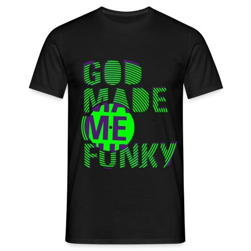 God Made Me Funky - T-skjorte for menn