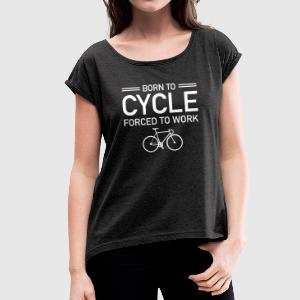 Born To Cycle - Forced To Work Camisetas - Camiseta con manga enrollada mujer