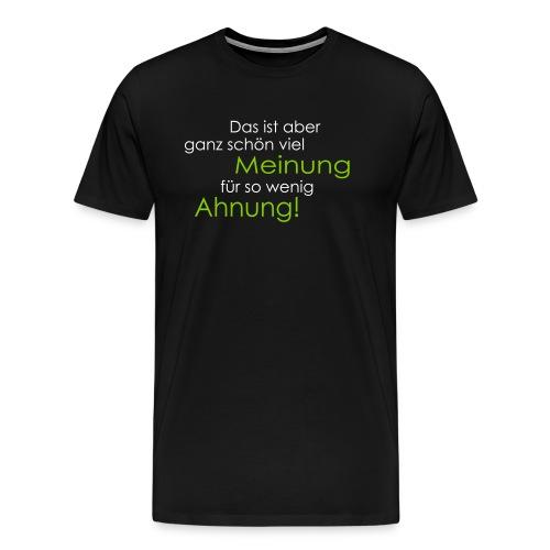 ganz schön viel Meinung - Männer Premium T-Shirt