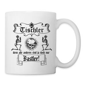 Tischler - alle anderen sind nur Bastler Tassen & Zubehör - Tasse