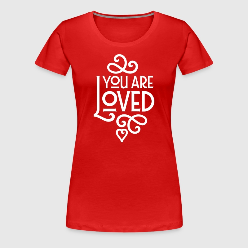 You Are Loved Magliette - Maglietta Premium da donna