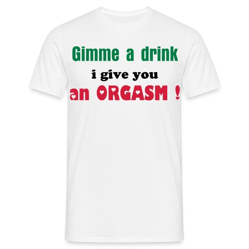 Gimme a drink i give you an orgasm... - T-shirt Homme