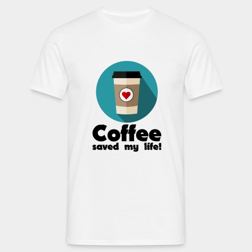 Coffee saved my life! - Männer T-Shirt